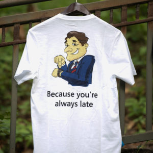 You're Always Late T-Shirt